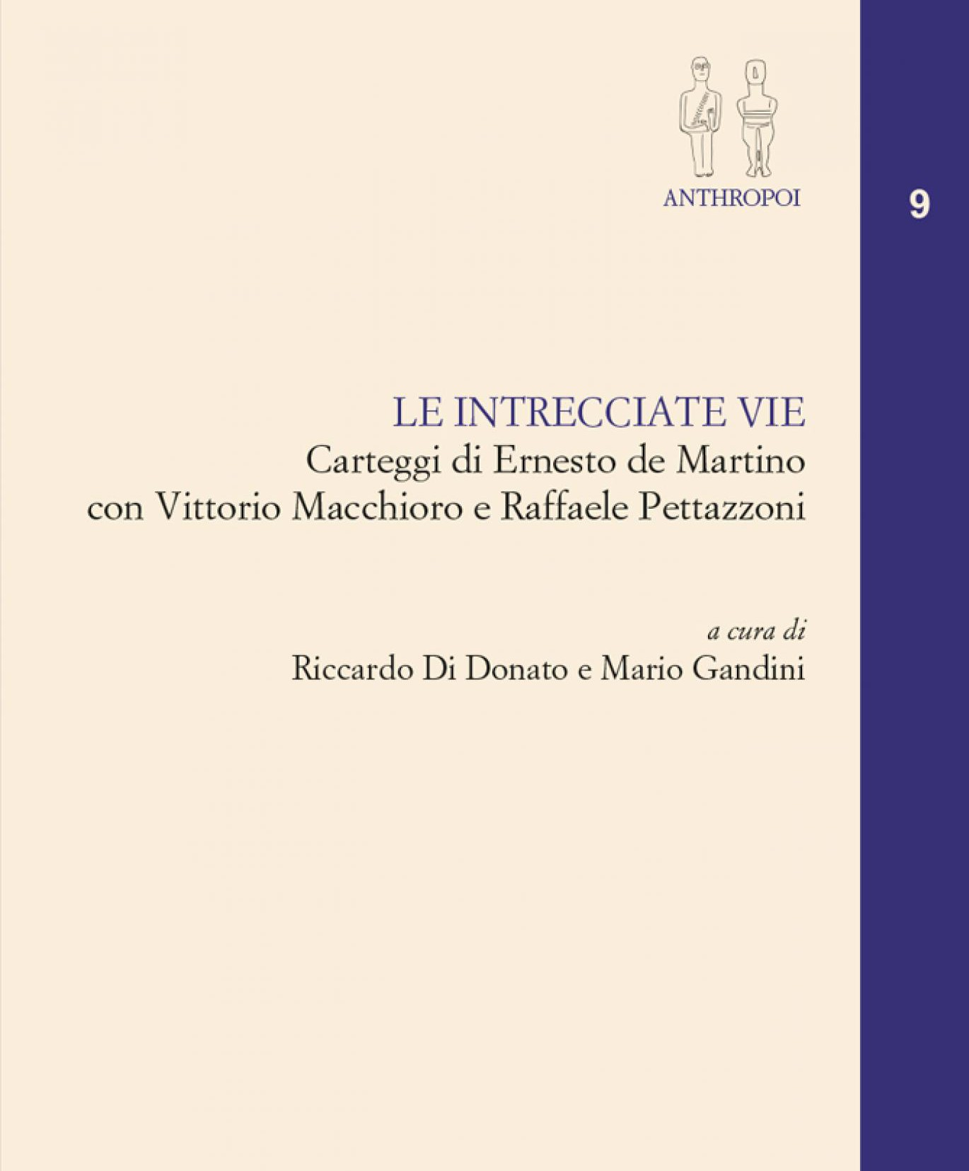 Le intrecciate vie Carteggi di Ernesto de Martino con Vittorio Macchioro e Raffaele Pettazzoni